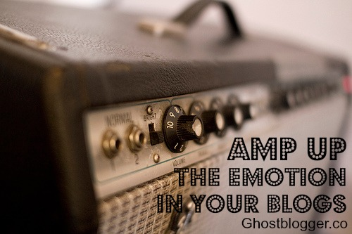 amp up the emotion in your blogs | ghostblogger.co