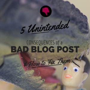 5 Unintended Consequences of a Bad Blog Post | Ghostblogger.co