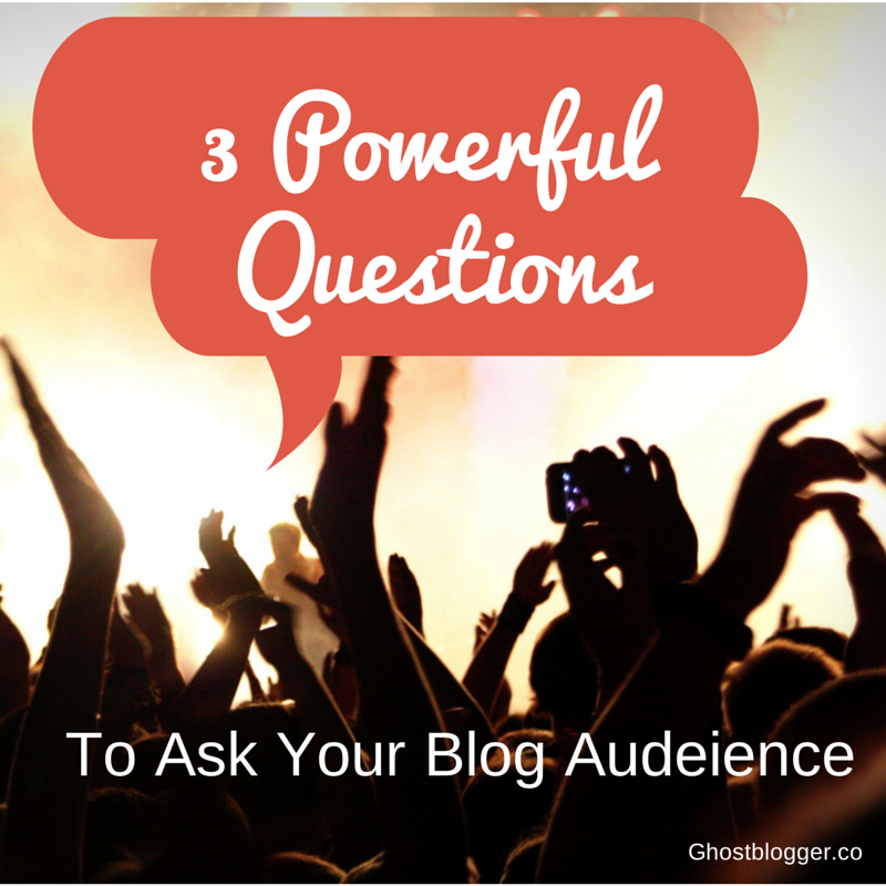 3 PowerfulQuestions to ask your Blog Audience