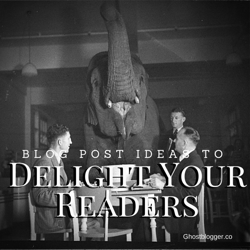 blog post ideas to Delight Your Readers