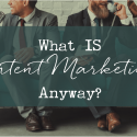 What IS Content Marketing, Anyway?