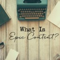 What is EPIC Content? (HINT: It Doesn't Come From a Template)