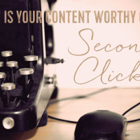 Is Your Content Worthy of a Second Click?