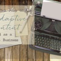 You CAN Jump on the Adaptive Content Trend as a Micro Business