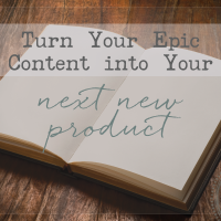 Turn Your Epic Content Into Your Next Product