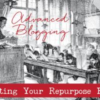 Advanced Blogging: Creating Your Repurpose Plan