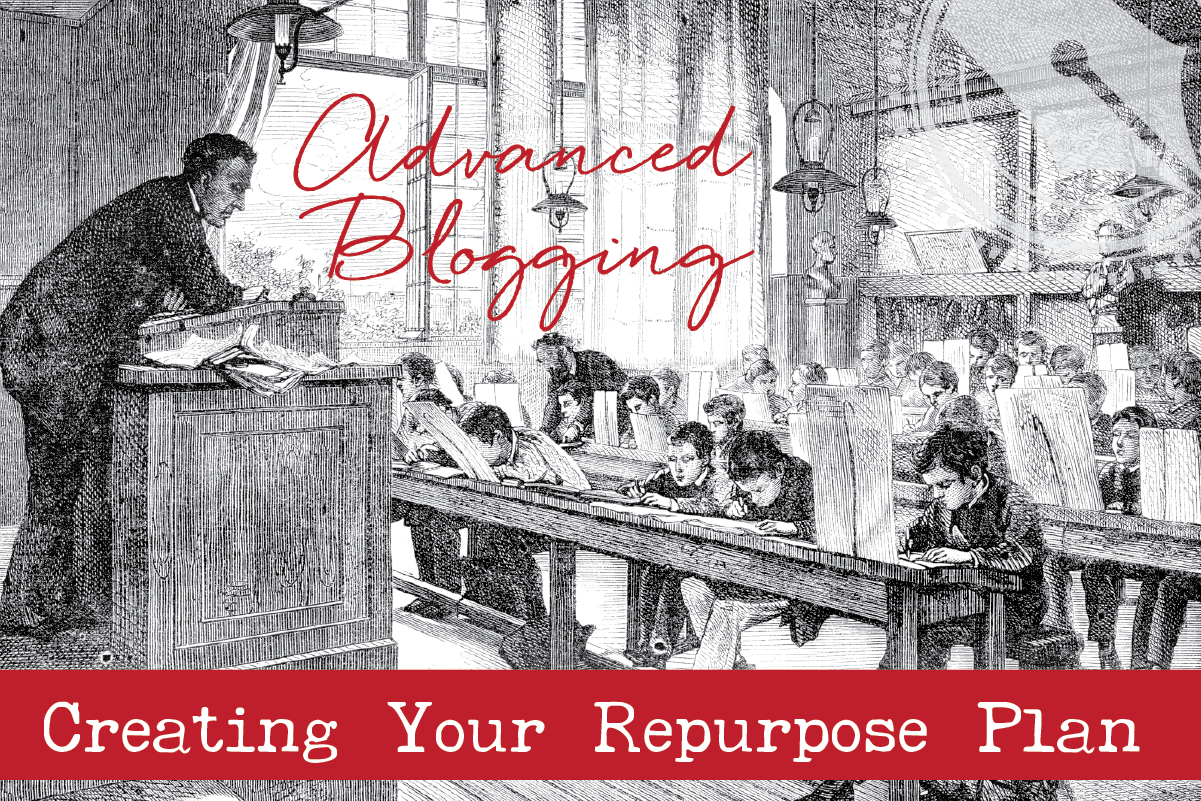 advanced blogging with a repurpose plan