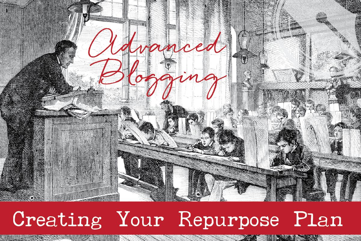 advanced blogging with a repurpose plan