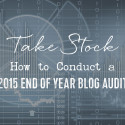 Take Stock: How to Conduct a 2015 Blog Content Audit