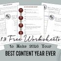 13 Free Content Marketing Worksheets to Make 2016 Your Best Content Year Ever