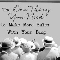 The One Thing You Need to Make More Sales With Your Blog