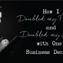 How I Doubled my Profits and Doubled my List with One Business Decision