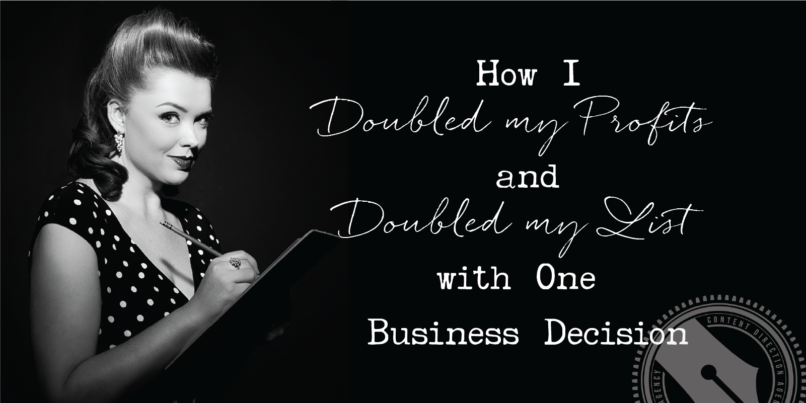 How I doubled my profits and list with one decision
