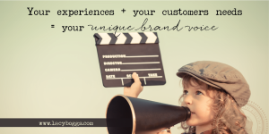 Your experiences + your customers' needs = your unique brand voice.
