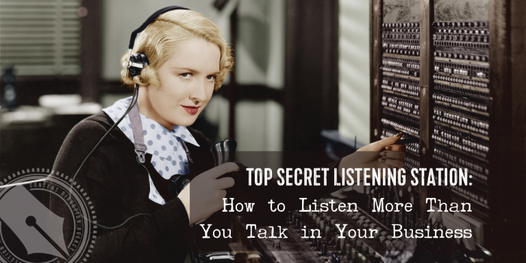 Top Secret Listening Station: How to Listen More Than You Talk in Your Business