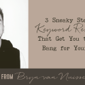 3 Sneaky Steps to Keyword Research That Get You the Most Bang for Your Buck
