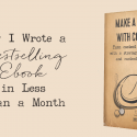 How I Wrote a Bestselling Ebook in Less Than a Month