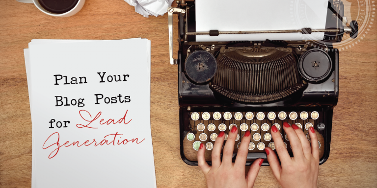 Plan Your Blog Posts for Lead Generation: 5 Ideas Most Bloggers Miss