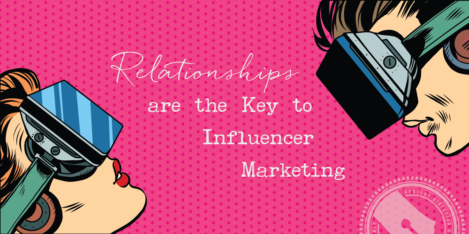 Relationships are the Key to Influencer Marketing