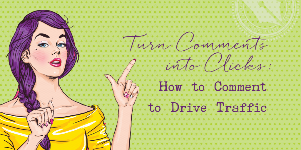 Turn Comments into Clicks: How to Comment to Drive Traffic