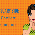 The Scary Side of Content Promotion