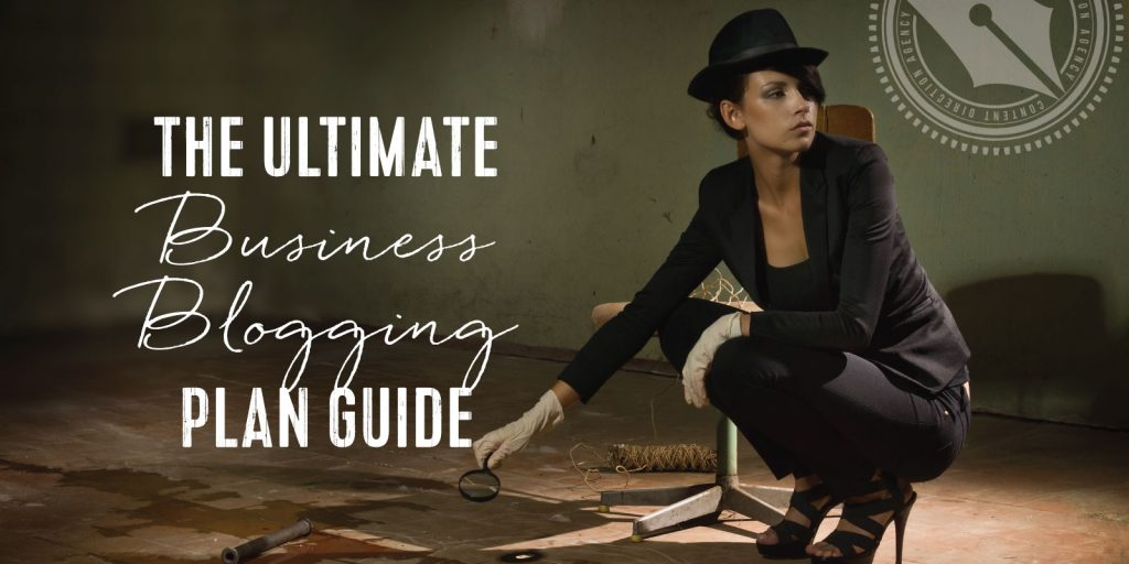 The Ultimate Business Blogging Plan Guide
