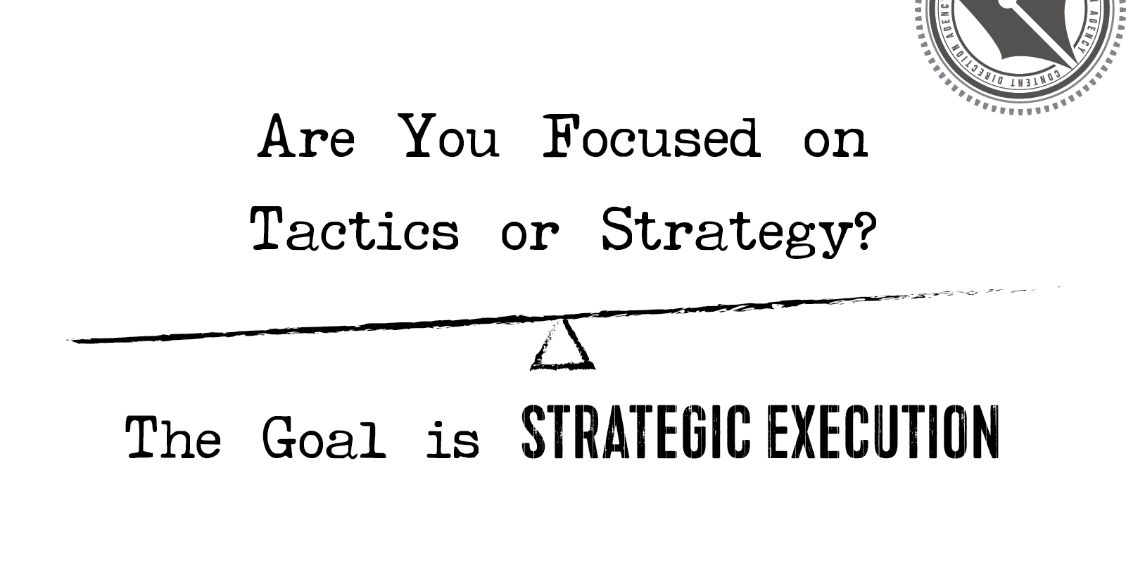 are you focused on tactics or strategy?