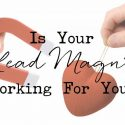 Is Your Lead Magnet Working For You?