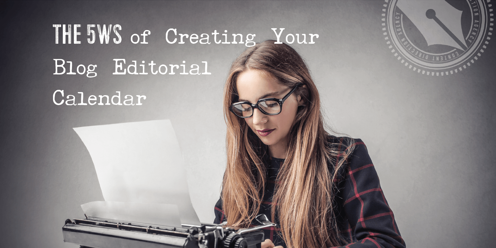5ws of creating your editorial calendar