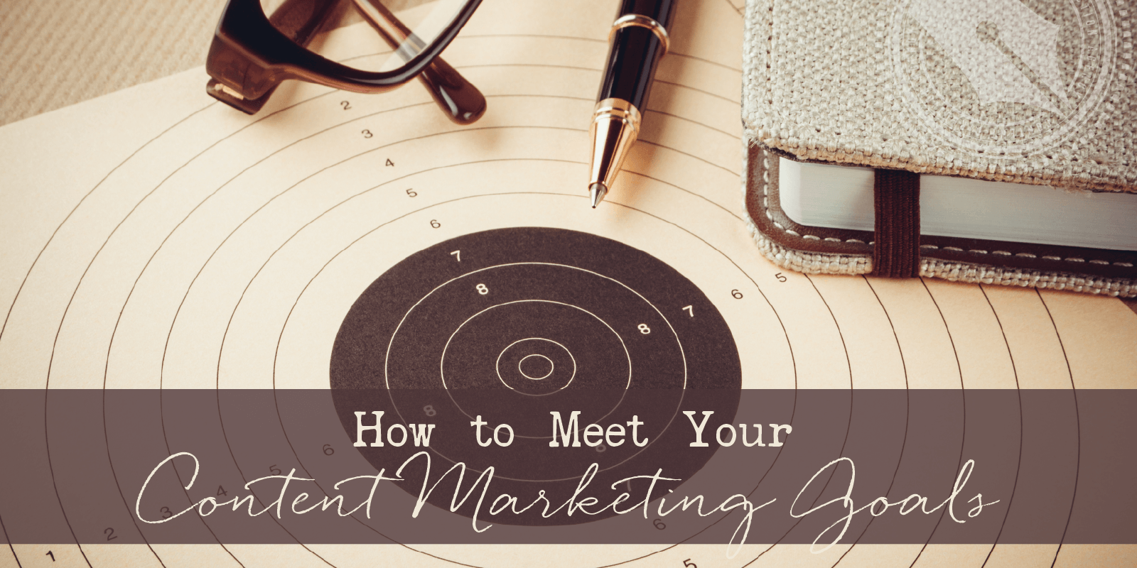 How to Meet Your Content Marketing Goals