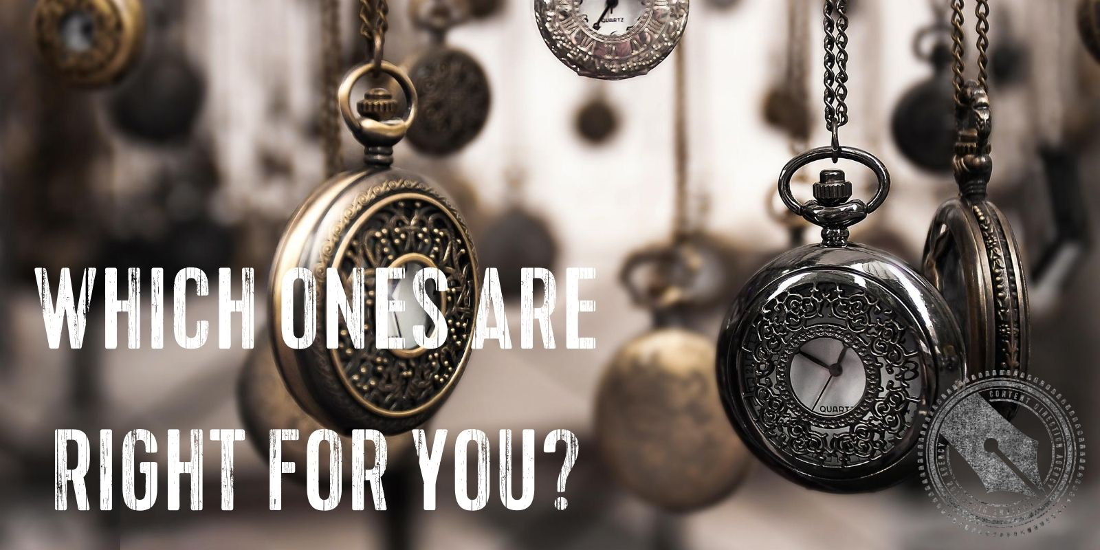 "Image of vintage pocket watches hanging from their chains with the words ""Which ones are right for you?"" superimposed."