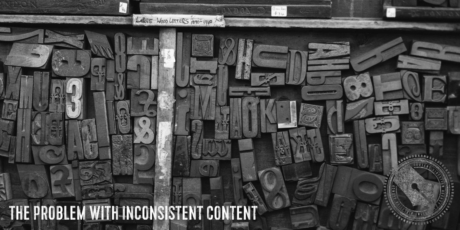 """[A black and white photo of wooden letterpress tiles in a box. Overlaid are the words """"The problem with inconsistent content"""" in a vintage distressed font]"""