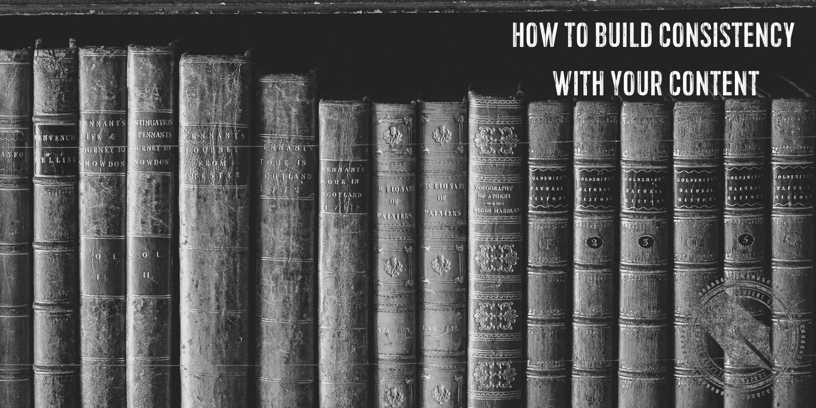 """[A black and white photo of antique books on a bookshelf. Overlaid are the words """"How to build consistency with your content"""" in a vintage distressed font]"""