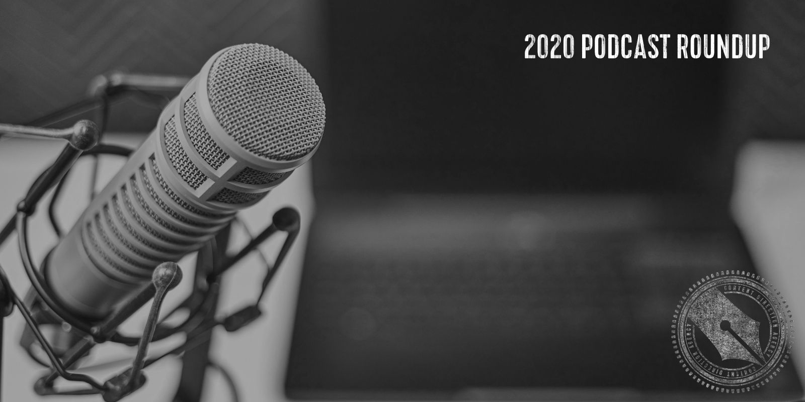 """[In a white distressed vintage font the title """"2020 Podcast Roundup"""" is overlaid on a black and white photo of an antique microphone.]"""