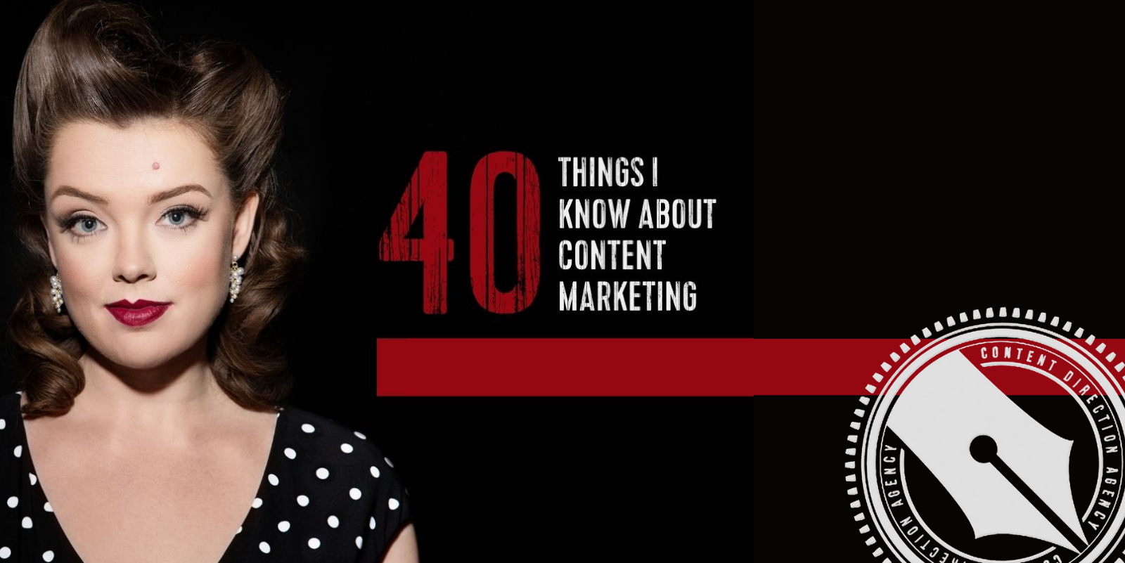"[Lacy stands confidently looking at the camera against a black background. She is a white woman with curled hair and deep red lips. Her eyebrow is raised. Beside her in large bold font says, ""40 things I know about content marketing - part 1"". In the bottom right is The Content Direction Agency's logo.]"