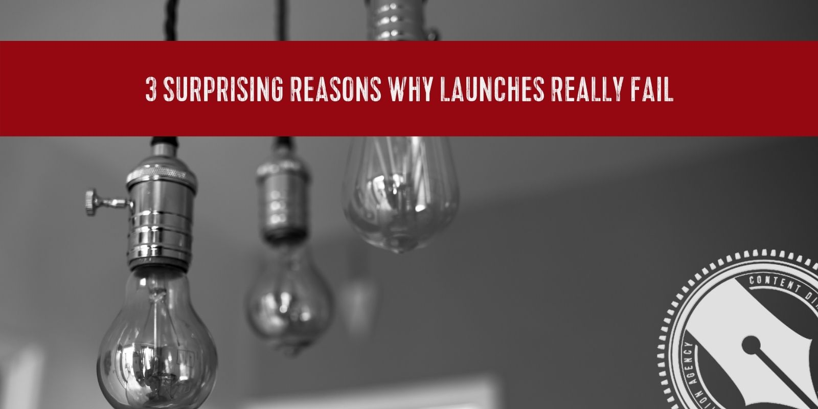 """[A red banner spans across the top of a black and white image of three vintage hanging glass bulbs. The banner reads, """"3 surprising reasons why launches really fail"""" - the title of this week's blog post.]"""